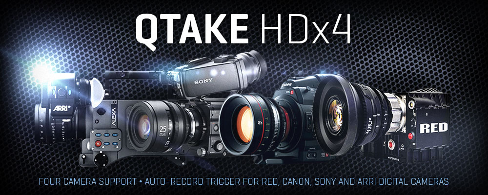 QTAKE HDx4 Four camera support • AUTO-RECORD TRIGGER FOR RED, CANON, SONY AND ARRI DIGITAL CAMERAS